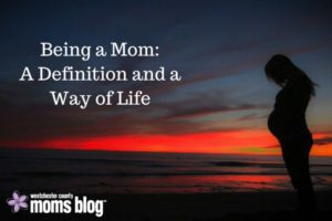 being-a-mom_a-definition-and-a-way-of-life