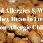 Food Allergies & What They Mean to Your Non-Allergic Child