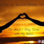 How I Plan to Survive Middle School (10 Ways I Stay Close with My Kids)