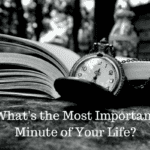 What's the Most Important Minute of Your Life?