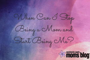 when-can-i-stop-being-a-mom-and-start-being-me_