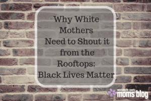 why-white-mothers-need-to-shout-it-from-the-rooftops_black-lives-matter