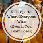 Kids' Sports: Where Everyone Wins {Even if Your Team Loses}