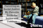 parenting-as-social-justice_my-favorite-books-forbabies-and-toddlers