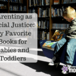 Parenting as Social Justice: My Favorite Books for Babies and Toddlers