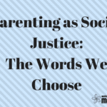 Parenting as Social Justice: The Words We Choose