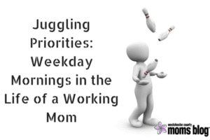 juggling-priorities_weekday-mornings-in-the-life-of-a-working-mom