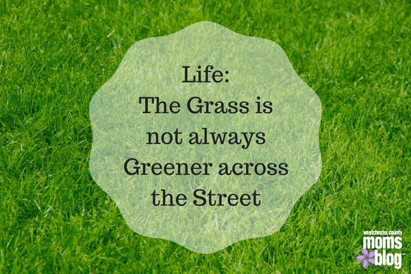 Life: The grass is not always greener across the street