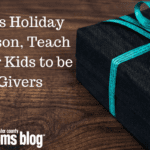 This Holiday Season, Teach Your Kids to be Givers