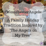 "#WestchesterAngels: A Family Holiday Tradition Inspired by ""The Angels on My Tree"""
