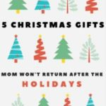 5 Christmas Gifts Mom Won't Return After the Holidays
