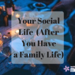 Your Social Life (After You Have a Family Life)