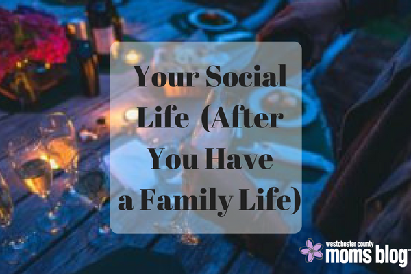 your social life after you have a family life