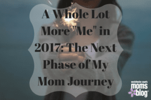 A Whole Lot More _Me_ in 2017_ The Next Phase of My Mom Journey