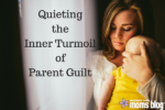 Quieting the inner turmoil of parent guilt