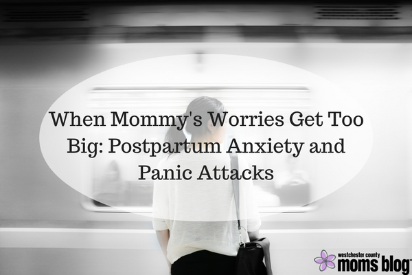 when mommy's worries get too big: dealing with postpartum anxiety and panic attacks