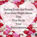 Dating from the Couch: Fun Date Night Ideas You Can Do in Your Sweatpants