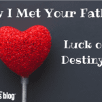 How I Met Your Father: Luck or Destiny?