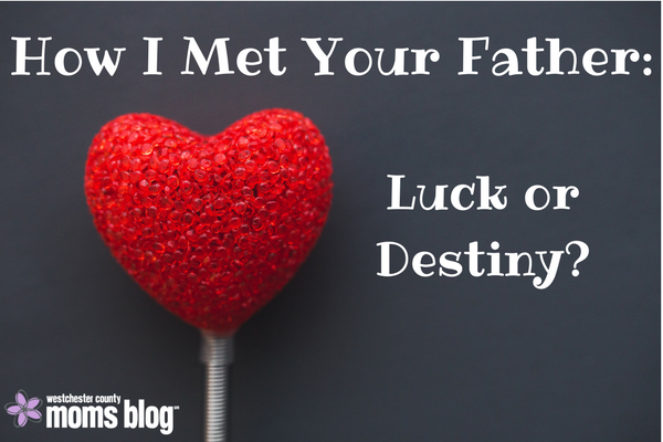 How I met your father, luck or destiny