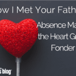 How I Met Your Father: Absence Makes the Heart Grow Fonder