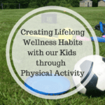 Creating Lifelong Wellness Habits for our Kids through Physical Activity