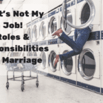 That's Not My Job!  Roles & Responsibilities in a Marriage
