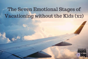 The Seven Emotional Stages of Vacationing without Kids