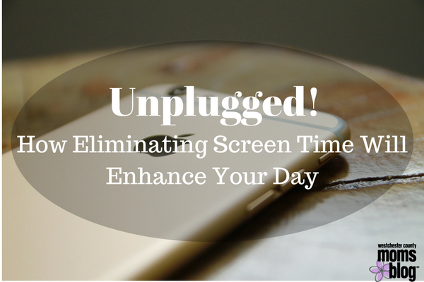 Unplugged! How Eliminating Screen Time Will Enhance Your Day
