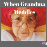When Grandma Meddles…