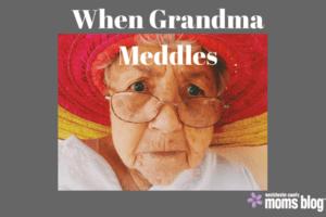 When grandma meddles