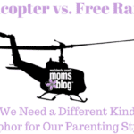 Helicopter vs. Free Range: Do We Need A Different Kind Of Metaphor For Our Parenting Styles?