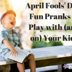 April Fools' Day: Fun Pranks to Play with (and on) Your Kids