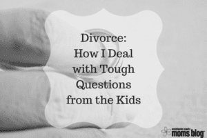 Divorce and tough questions from the kids