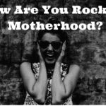 How Are You Rocking Motherhood?