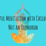 Mindful Meditation with Children is Not an Oxymoron