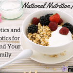 National Nutrition Month: Prebiotics & Probiotics for You and Your Family!
