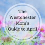 The Westchester Mom's Guide to April