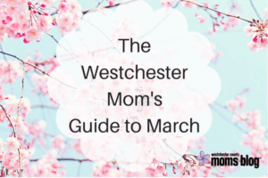 The Westchester Mom's Guide to March