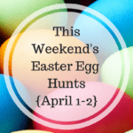 This Weekend's Easter Egg Hunts {Weekend of April 1st}