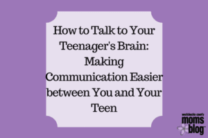 How to Talk to Your Teenager's Brain_ Making Communication Easier between You and Your Teen