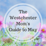 The Westchester Mom's Guide to May