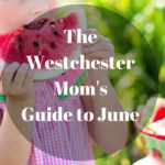 The Westchester Mom's Guide to June