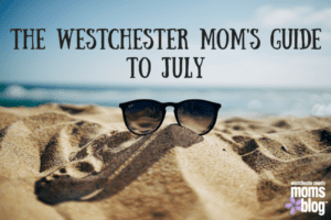 The Westchester Mom's Guide to July