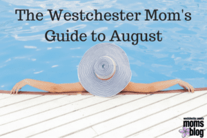 The Westchester Mom's Guide to August