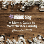 A Mom's Guide to Westchester County :: December 2017