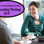 Sex and the Single Mom: Cultivating Dating Grit