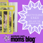 Sex and the Single Mom: Recycling Exes