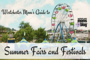 A Westchester Mom's Guide toSummer Fairs and Festivals
