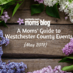 A Moms' Guide to Westchester County Events :: May 2018