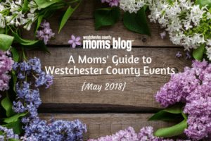 A Mom's Guide to Westchester County: May